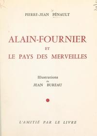 Pierre-Jean Pénault et Jean Bureau - Alain-Fournier et le pays des merveilles.