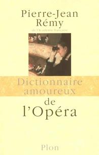 Pierre-Jean Rémy - DICT AMOUREUX  : Dictionnaire amoureux de l'opéra.
