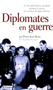 Pierre-Jean Rémy - Diplomates en guerre - La Seconde Guerre mondiale racontée à travers les archives du Quai d'Orsay.