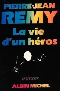 Pierre-Jean Rémy - La Vie d'un héros.