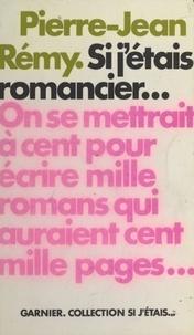 Pierre-Jean Rémy - Si j'étais romancier....
