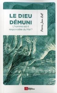 Pierre-Jean Ruff - Le dieu demuni - L'homme est-il responsable du mal ?.