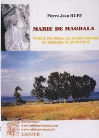 Pierre-Jean Ruff - Marie de Madgala, figure de proue du christianisme de sensibilité gnostique.