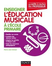 Enseigner l'éducation musicale à l'école primaire - Pierre-Jean Schoen |