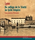 Pierre-Jean Souriac - Du collège de la trinité au lycée Ampère - Cinq siècles d'histoire.