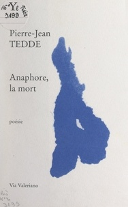 Pierre-Jean Tedde - Anaphore, la mort.