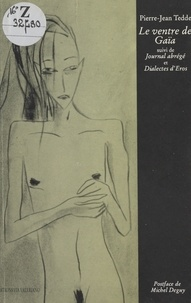 Pierre-Jean Tedde - Le ventre de Gaïa - Suivi de Journal abrégé ; suivi de Dialectes d'Éros.