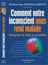 Pierre-Jean Thomas-Lamotte - Comment notre inconscient nous rend malade lorsqu'on se ment à soi-même.