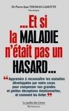 Pierre-Jean Thomas-Lamotte - Et si la maladie n'était pas un hasard ?.