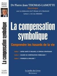 Pierre-Jean Thomas-Lamotte - La compensation symbolique - Comprendre les hasards de la vie - Les Cahiers 1, 2 et 3 du CRIDOMH.