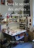 Pierre Jean Varet Pierre Jean Varet - Dans le secret des ateliers des collagistes.