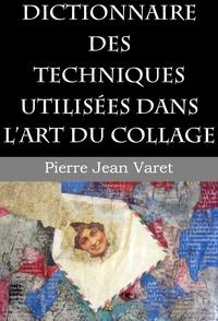 Pierre Jean Varet Pierre Jean Varet - Dictionnaire des techniques utilisées dans l'art du collage.