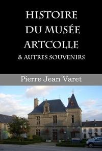 Pierre Jean Varet Pierre Jean Varet - Histoire du musée Artcolle et autres souvenirs.