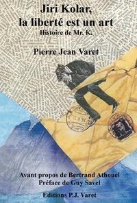 Pierre Jean Varet Pierre Jean Varet - Jiri Kolar, la liberté est un art - Histoire de Mr. K..