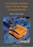 Pierre Jean Varet Pierre Jean Varet - Les liaisons mijotées entre l'art du collage et la gastronomie.