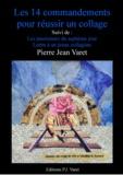Pierre Jean Varet Pierre Jean Varet - Les quatorze commandements pour réussir un collage - suivi de : Lettre à un jeune collagiste, Les passionnés du septième jour.