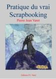 Pierre Jean Varet Pierre Jean Varet - Pratique du vrai scrapbooking.