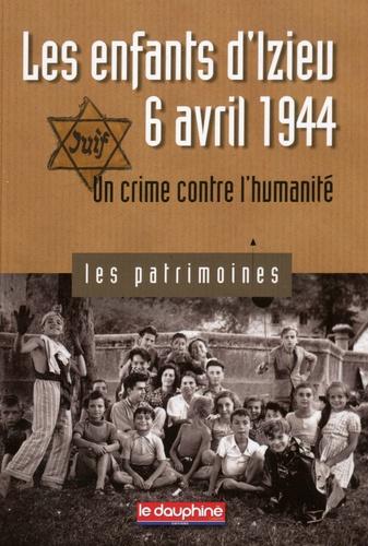 Pierre-Jérôme Biscarat - Les enfants d'Izieu, 6 avril 1944 - Un crime contre l'humanité.