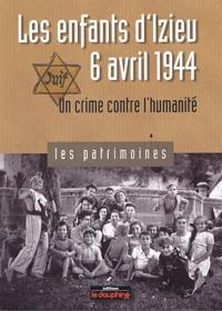 Pierre-Jérôme Biscarat - Les enfants d'Izieu - 6 avril 1944, un crime contre l'humanité.