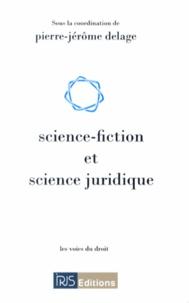 Pierre-Jérôme Delage - Science-fiction et science juridique - Actes du colloque organisé par l'association RERDH les 13 et 14 octobre 2011 à la Faculté de droit et des sciences économiques de Limoges.