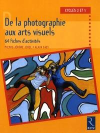 Pierre-Jérôme Jehel et Alain Saey - De la photographie aux arts visuels - 64 fiches d'activite, Cycles 2 et 3.