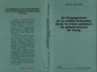 Pierre Jérosme - De l'engagement de la nation française dans la triste aventure du gouvernement de Vichy.