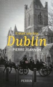 Pierre Joannon - Il était une fois Dublin.