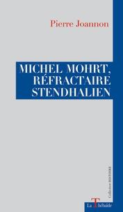Pierre Joannon - Michel Mohrt, réfractaire stendhalien.