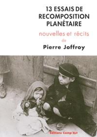 Pierre Joffroy - 13 essais de recomposition planétaire.