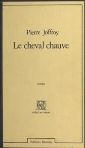 Pierre Joffroy - Le Cheval chauve.