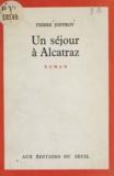Pierre Joffroy - Un séjour à Alcatraz.