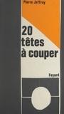 Pierre Joffroy - Vingt têtes à couper.