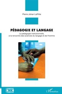 Pierre-Johan Laffitte - Pédagogie et langage - La pédagogie institutionnelle, à la rencontre des sciences du langage et de l'homme.