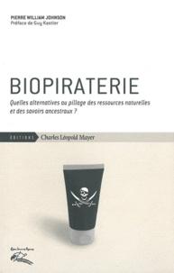 Pierre Johnson - Biopiraterie - Quelles alternatives au pillage des ressources naturelles et des savoirs ancestraux ?.