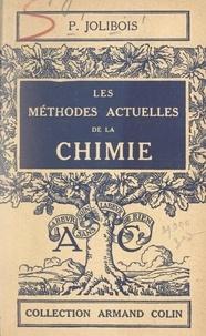 Pierre Jolibois et Paul Montel - Les méthodes actuelles de la chimie.