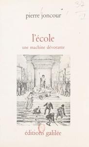 Pierre Joncour - L'école : une machine dévorante.