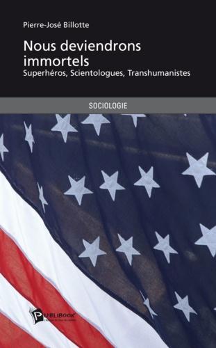 Pierre-José Billotte - Nous deviendrons immortels - Super-héros, Scientologues, Transhumanistes, etc..