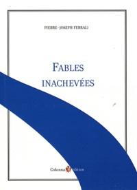 Pierre-Joseph Ferrali - Fables inachevées.