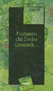 Pierre-Joseph Ferrali - Fintantu chi l'erba crescera - Edition en corse.