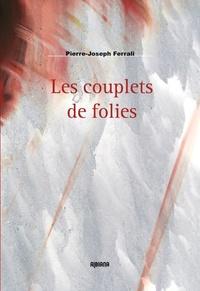 Pierre-Joseph Ferrali - Les couplets de folies.