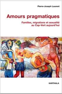 Pierre-Joseph Laurent - Amours pragmatiques - Familles, migrations et sexualité au Cap-Vert aujourd'hui.