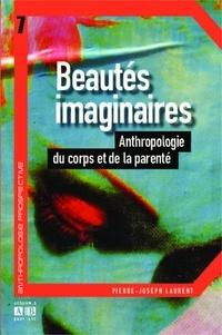Pierre-Joseph Laurent - Beautés imaginaires - Anthropologie du corps et de la parenté.