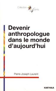 Pierre-Joseph Laurent - Devenir anthropologue dans le monde d'aujourd'hui.