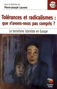 Pierre-Joseph Laurent - Tolérances et radicalismes : que n'avons-nous pas compris ? - Le terrorisme islamiste en Europe.