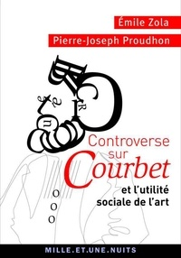 Pierre-Joseph Proudhon et Émile Zola - Controverse sur Courbet - et l'utilité sociale de l'art.