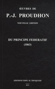Pierre-Joseph Proudhon et Hervé Trinquier - Du principe fédératif et de la nécessité de reconstituer le parti de la Révolution (1863).
