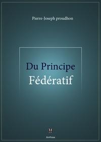 Pierre-Joseph Proudhon - Du Principe fédératif - et de la nécessité de reconstituer le Parti de la Révolution.