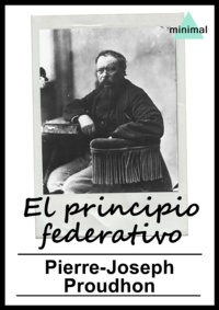 Pierre-Joseph Proudhon - El principio federativo.