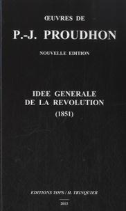 Pierre-Joseph Proudhon - Idée générale de la révolution (1851).