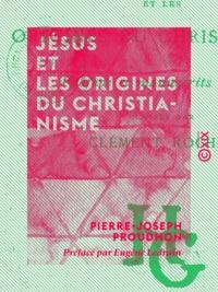Pierre-Joseph Proudhon et Clément Rochel - Jésus et les origines du christianisme.